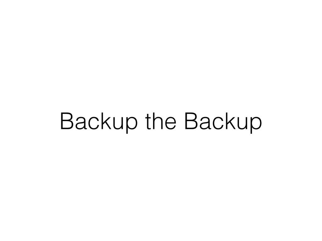 Backup the Backup