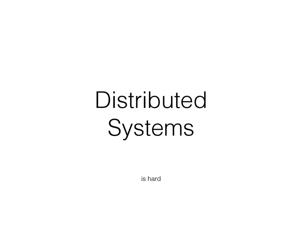 Distributed Systems is hard