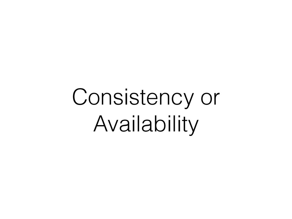Consistency or Availability