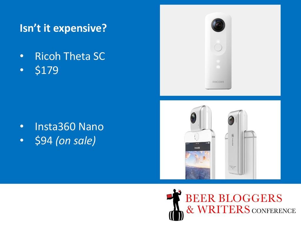 Isn't it expensive? • Ricoh Theta SC • $179 • I...