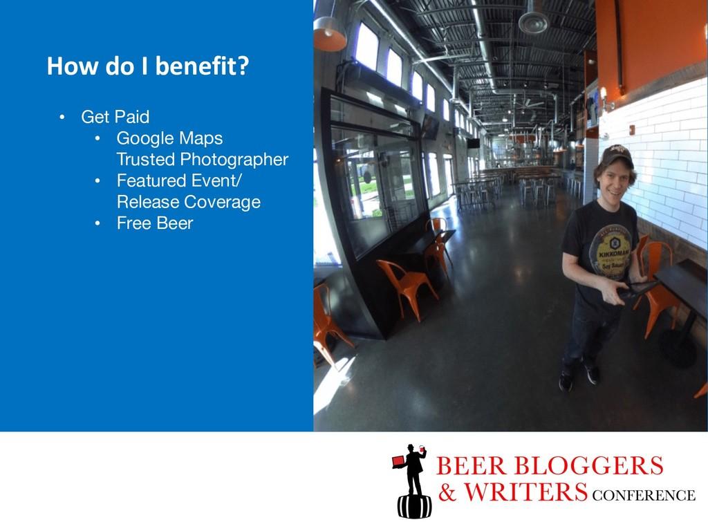 How do I benefit? • Get Paid • Google Maps Trus...