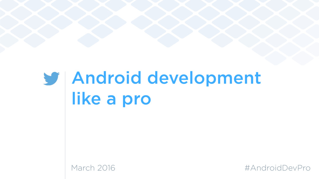 Android development like a pro #AndroidDevPro M...