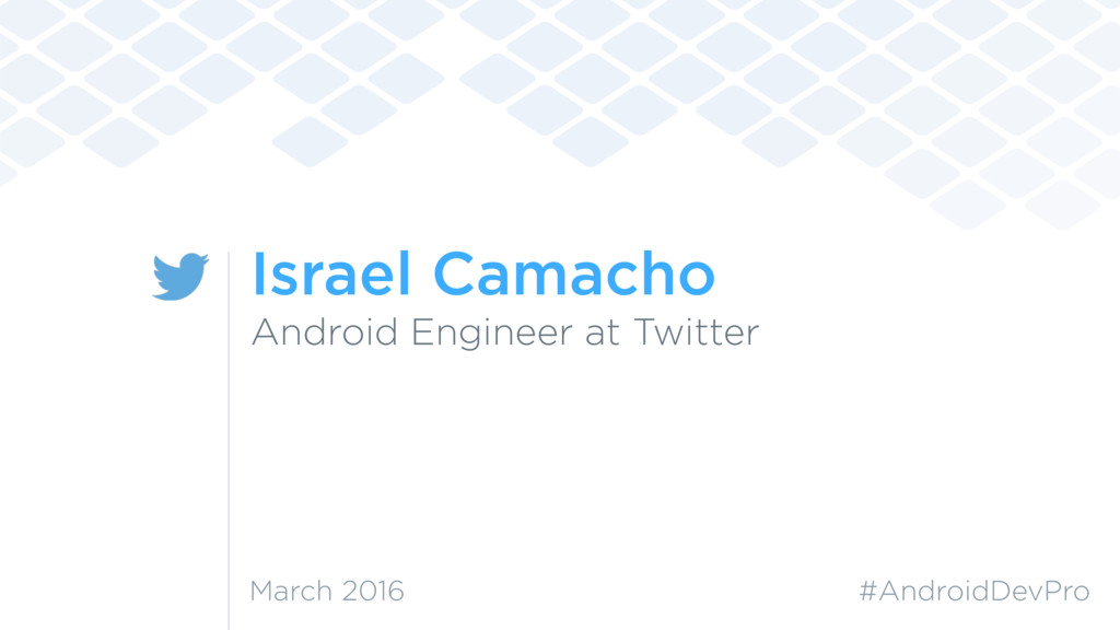 Israel Camacho Android Engineer at Twitter #And...