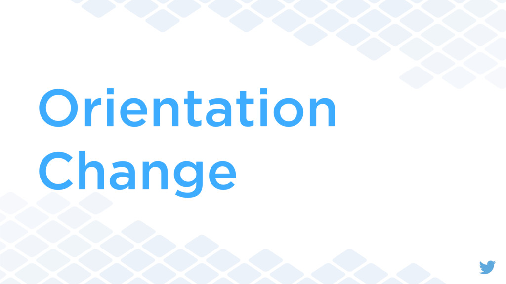 Orientation Change
