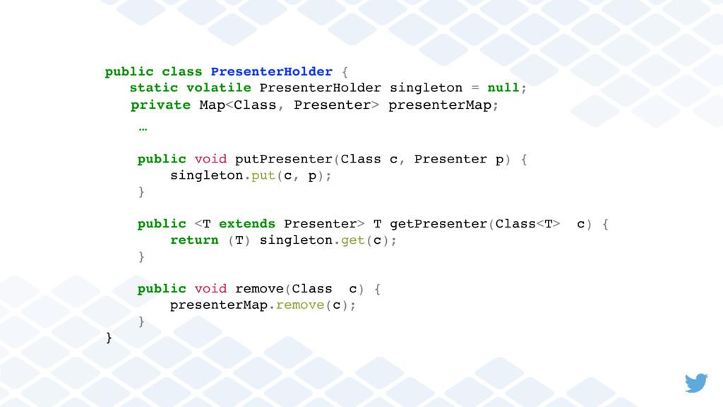 public class PresenterHolder { static volatile ...