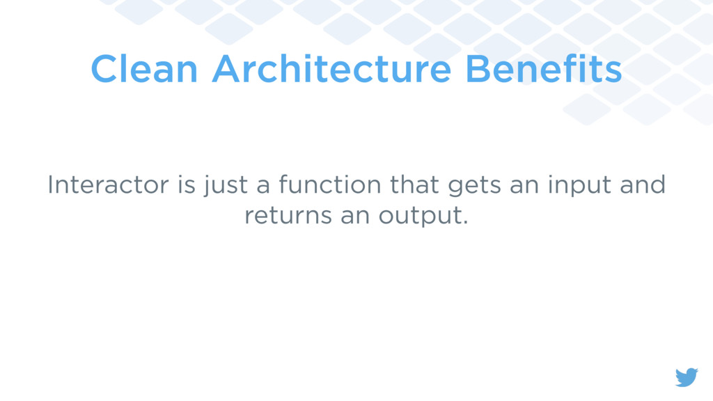 Clean Architecture Benefits Interactor is just a...