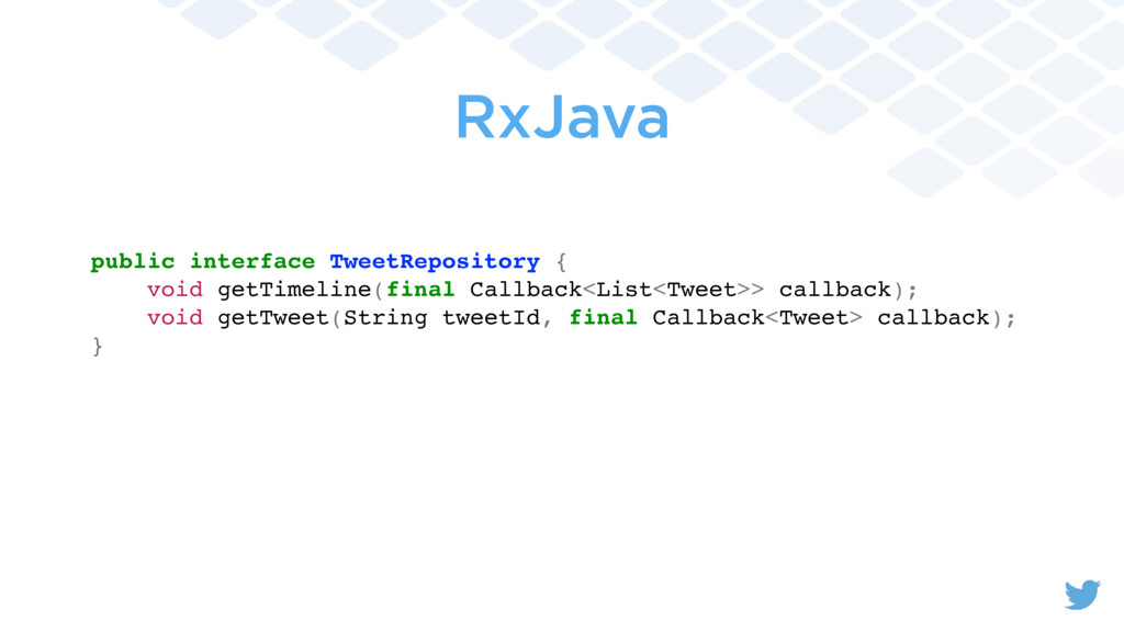 RxJava public interface TweetRepository { void ...