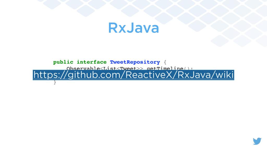 RxJava public interface TweetRepository { Obser...