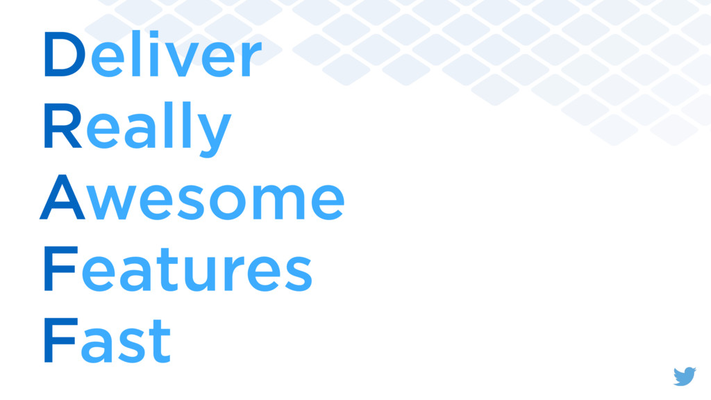 Deliver Really Awesome Features Fast