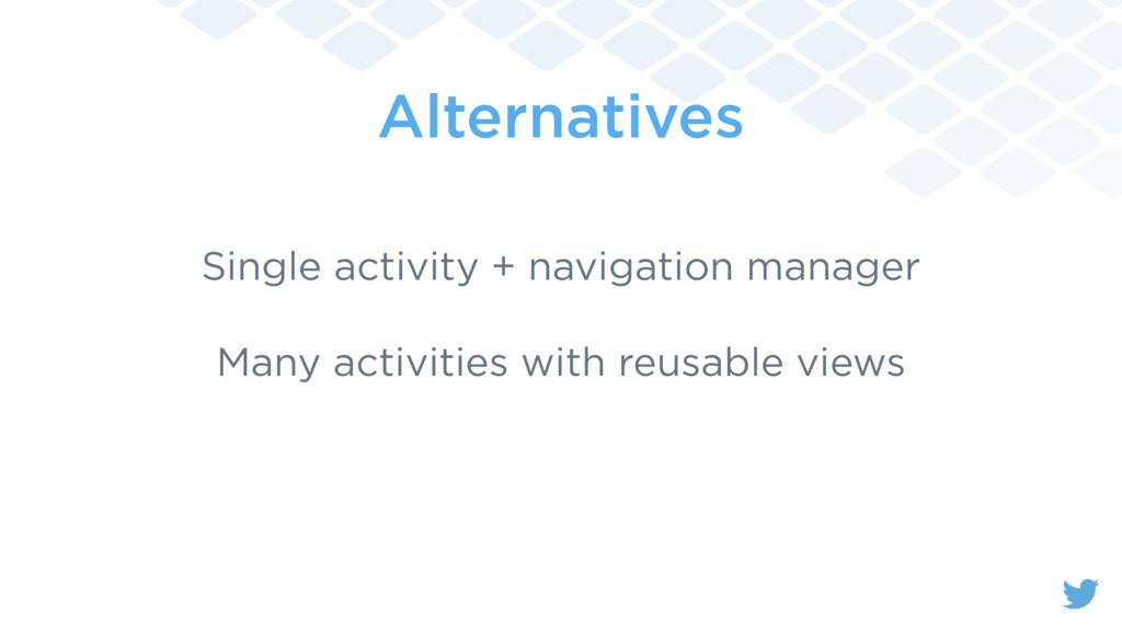 Alternatives Single activity + navigation manag...