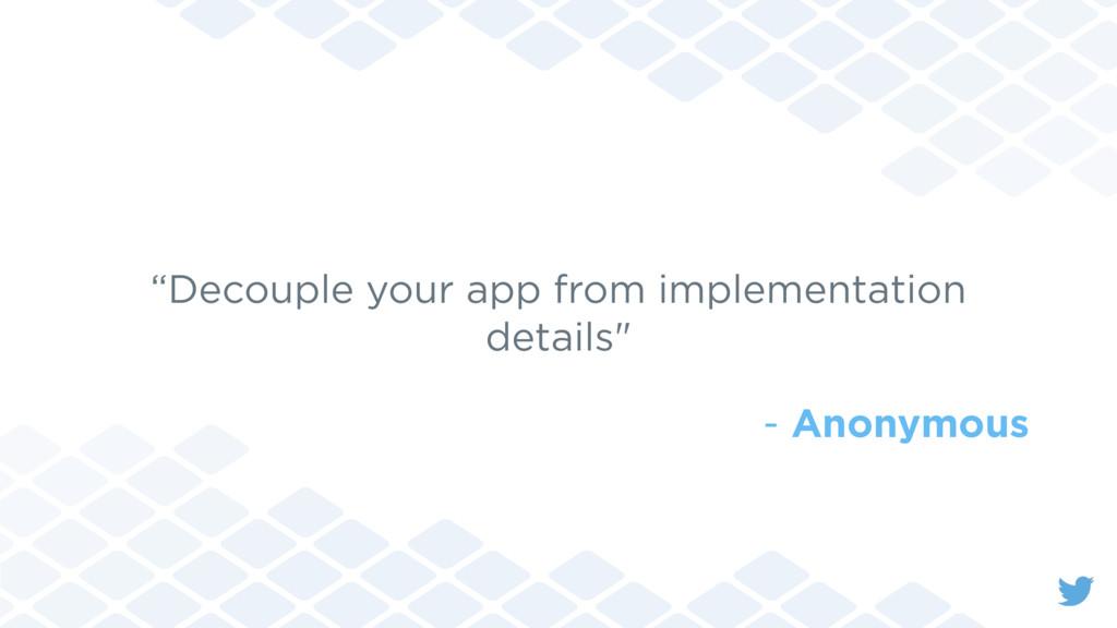 """Decouple your app from implementation details""..."