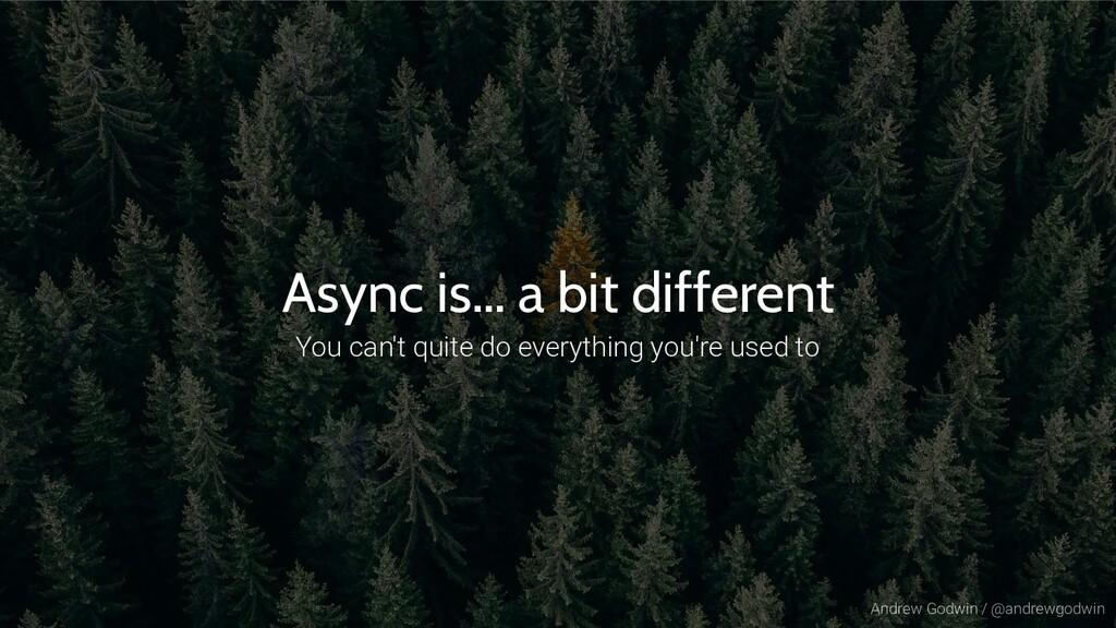 Andrew Godwin / @andrewgodwin Async is… a bit d...