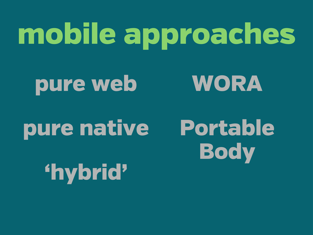 mobile approaches pure web pure native 'hybrid'...