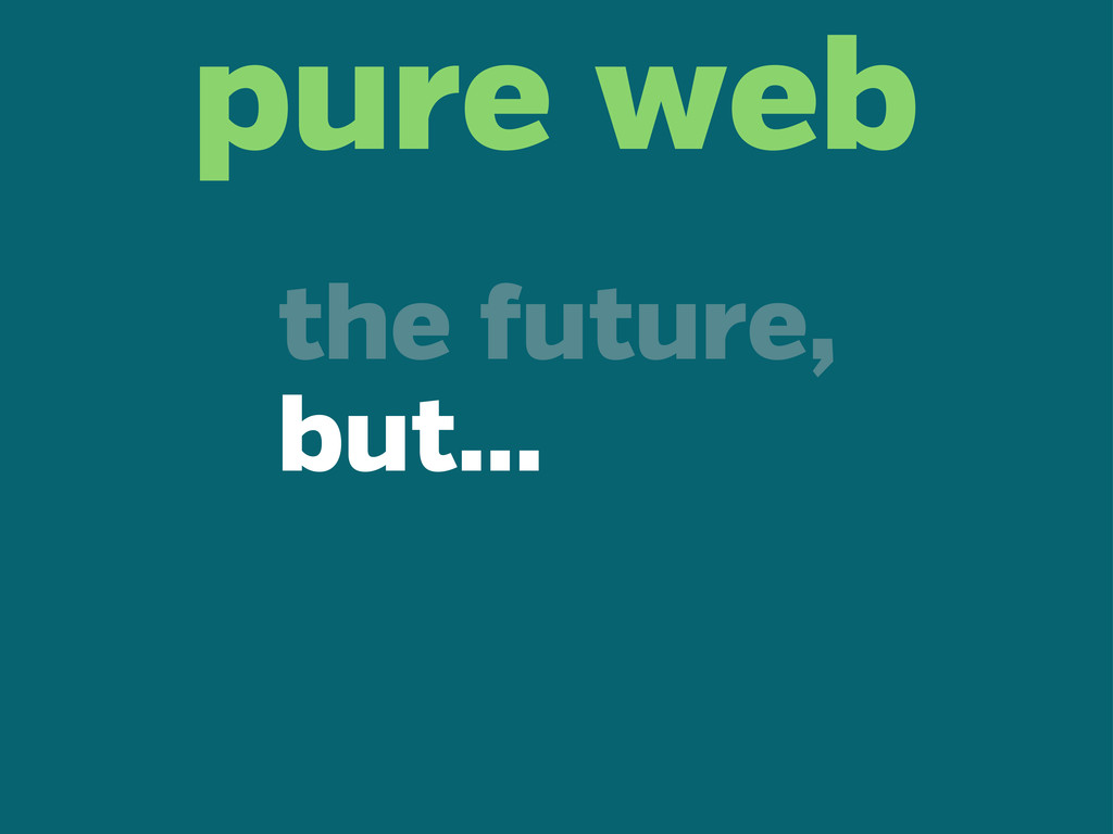 pure web the uture, but...