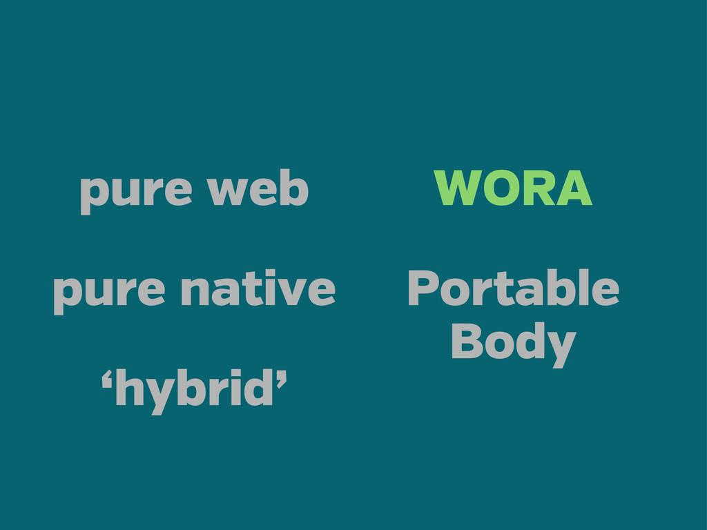 pure web pure native 'hybrid' WORA Portable Body