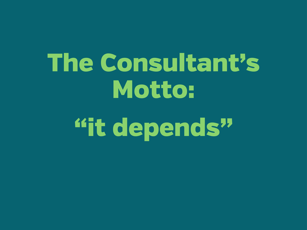 "The Consultant's Motto: ""it depends"""
