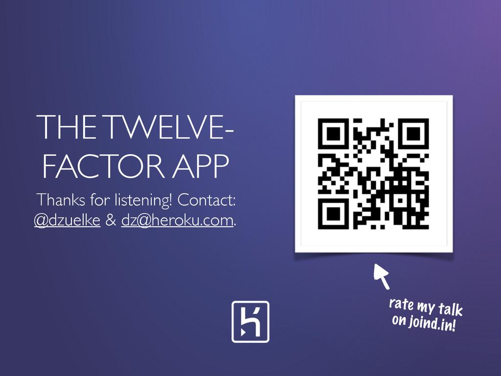 THE TWELVE- FACTOR APP Thanks for listening! Co...