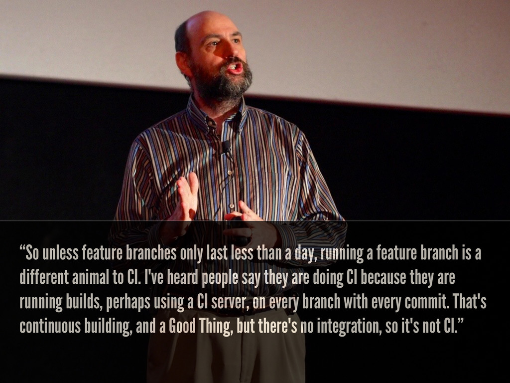 """So unless feature branches only last less than..."