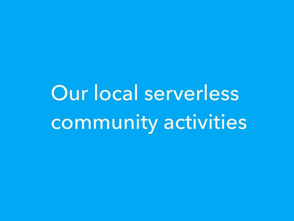 Our local serverless community activities