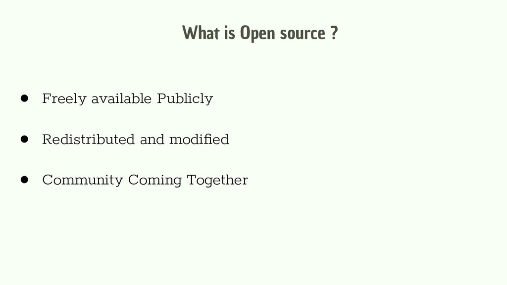 What is Open source ? ● Freely available Public...