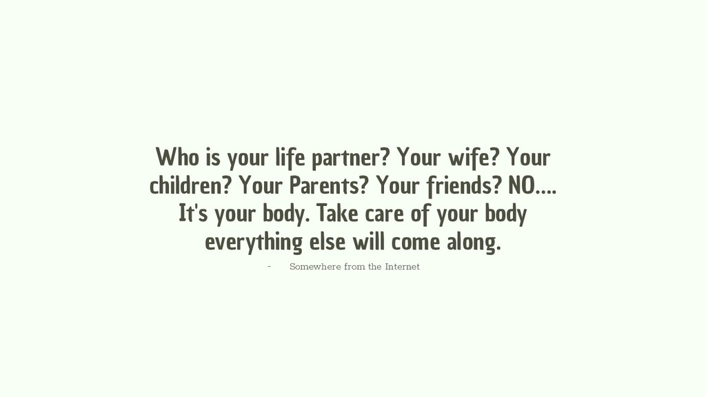 Who is your life partner? Your wife? Your child...