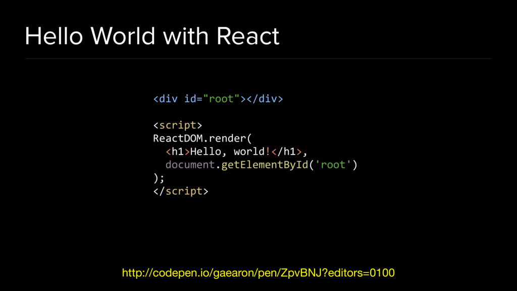 Hello World with React http://codepen.io/gaearo...