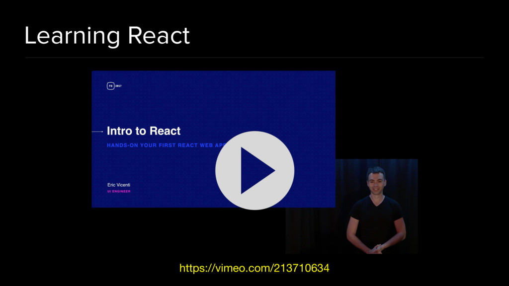 Learning React https://vimeo.com/213710634