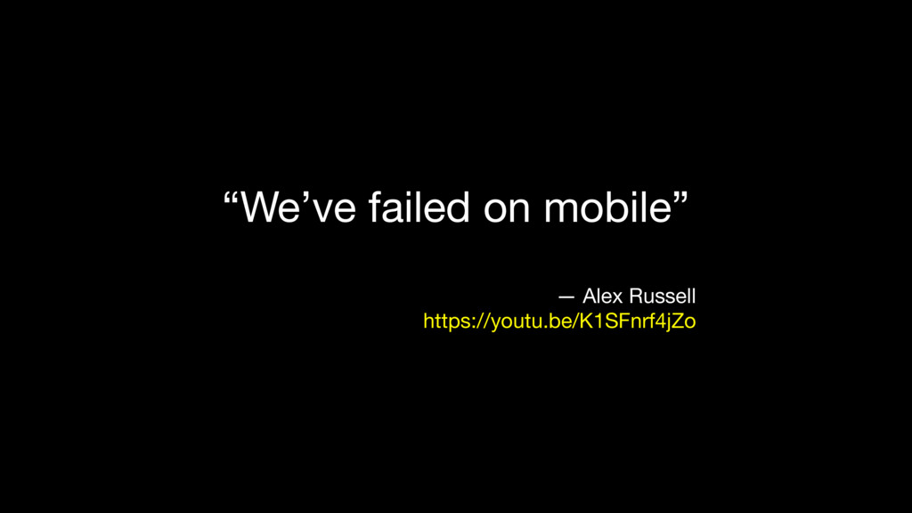 """We've failed on mobile""  — Alex Russell  https..."