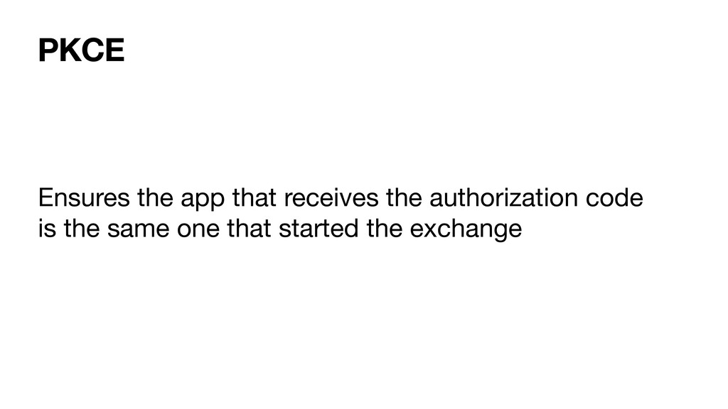 PKCE Ensures the app that receives the authoriz...