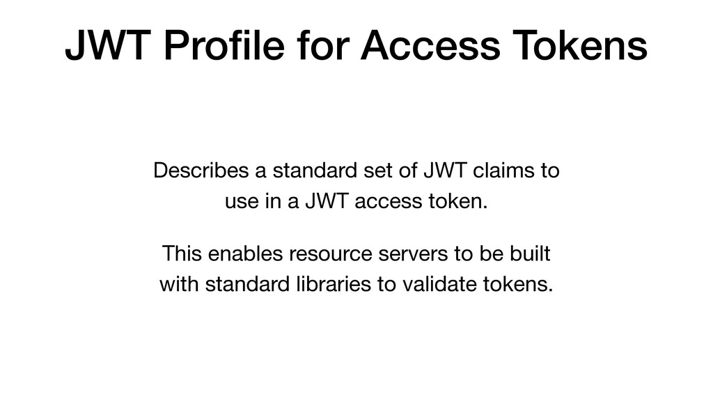 JWT Profile for Access Tokens Describes a standa...