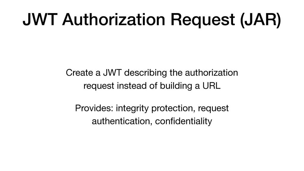 JWT Authorization Request (JAR) Create a JWT de...