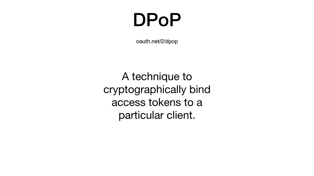 DPoP oauth.net/2/dpop A technique to cryptograp...