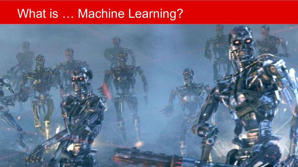 What is … Machine Learning?