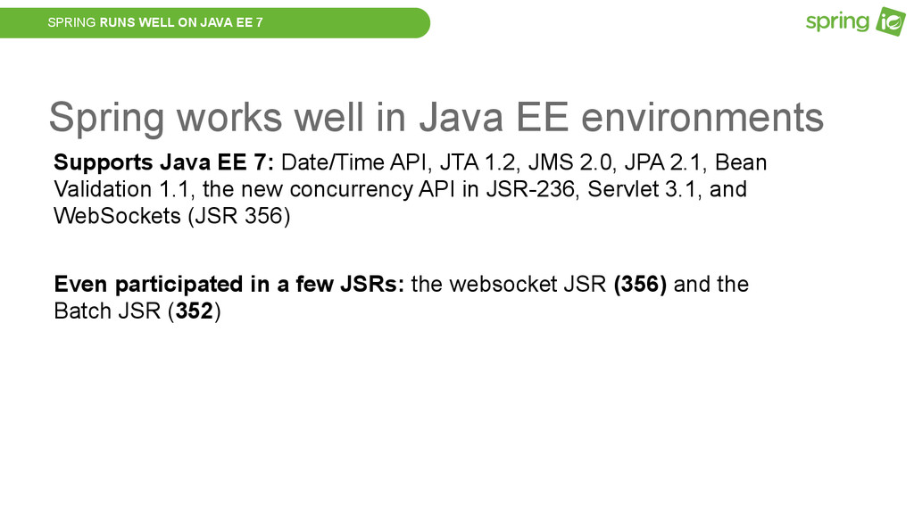SPRING RUNS WELL ON JAVA EE 7 Spring works well...
