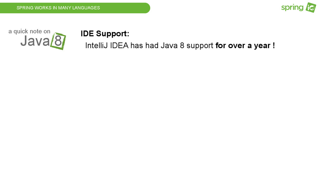 SPRING WORKS IN MANY LANGUAGES Java 8 a quick n...
