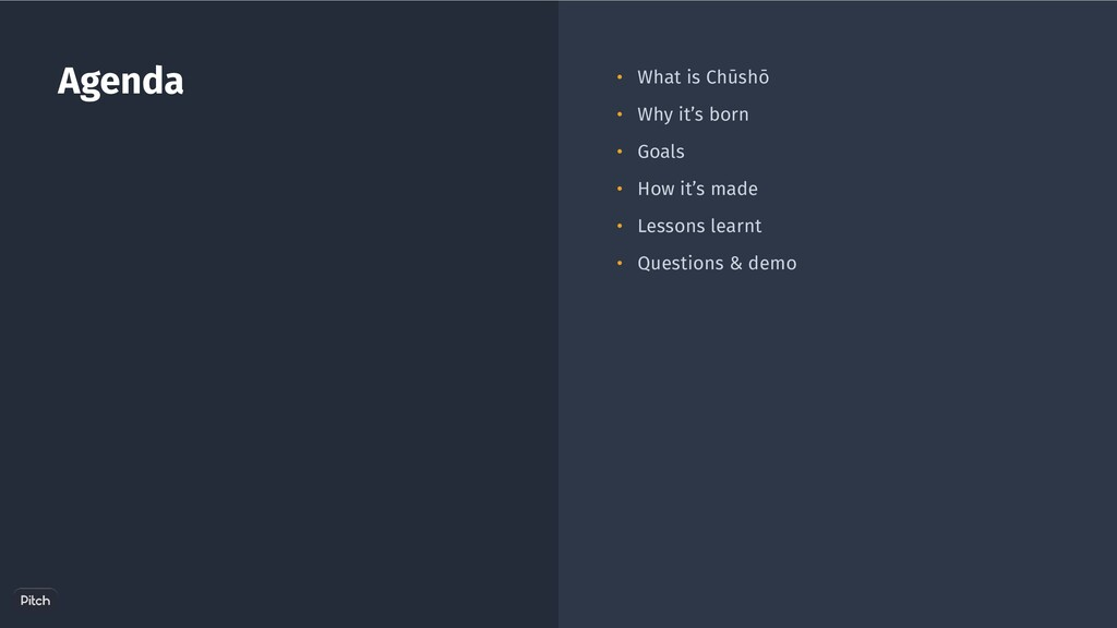 Agenda • What is Chūshō • Why it's born • Goals...