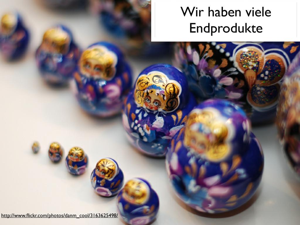 Wir haben viele Endprodukte http://www.flickr.co...