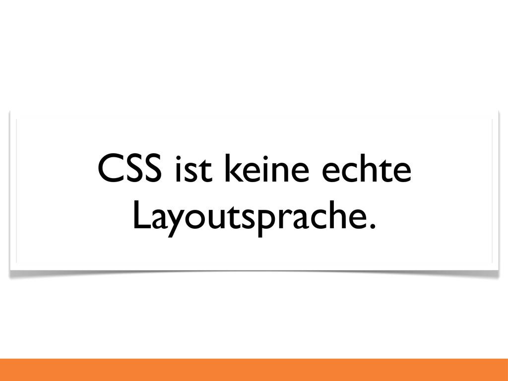 CSS ist keine echte Layoutsprache.