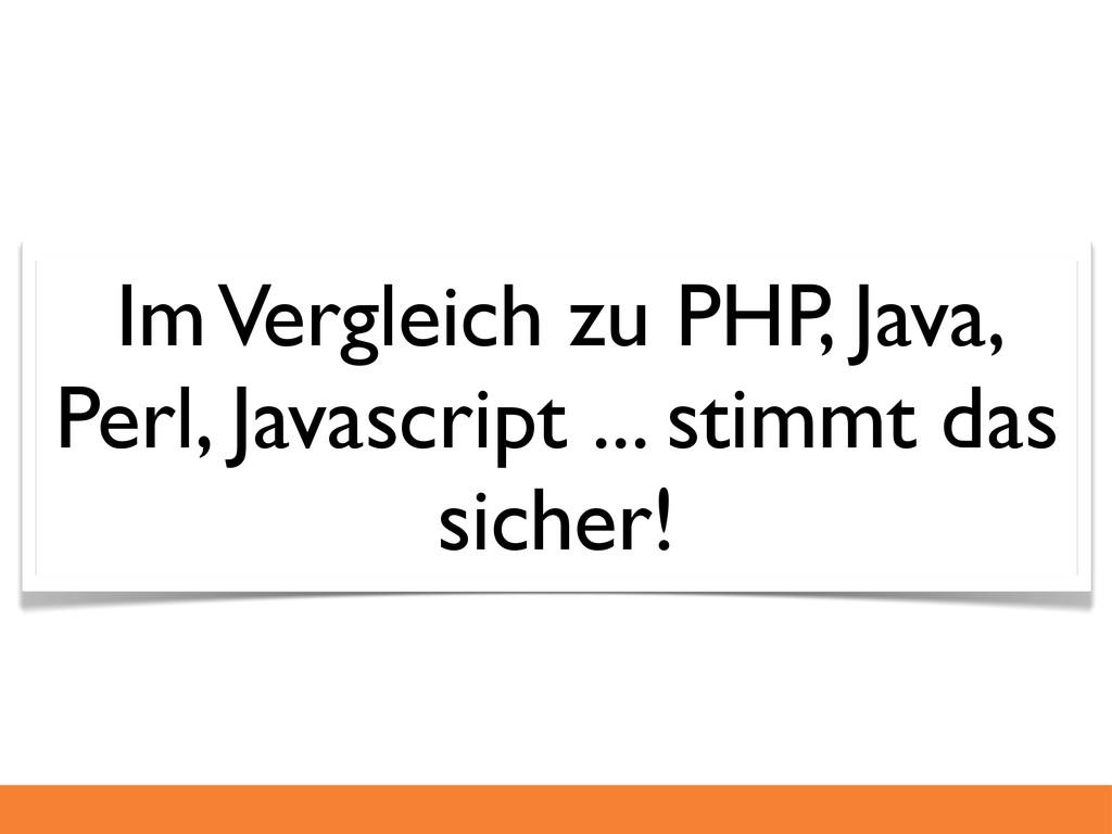Im Vergleich zu PHP, Java, Perl, Javascript ......