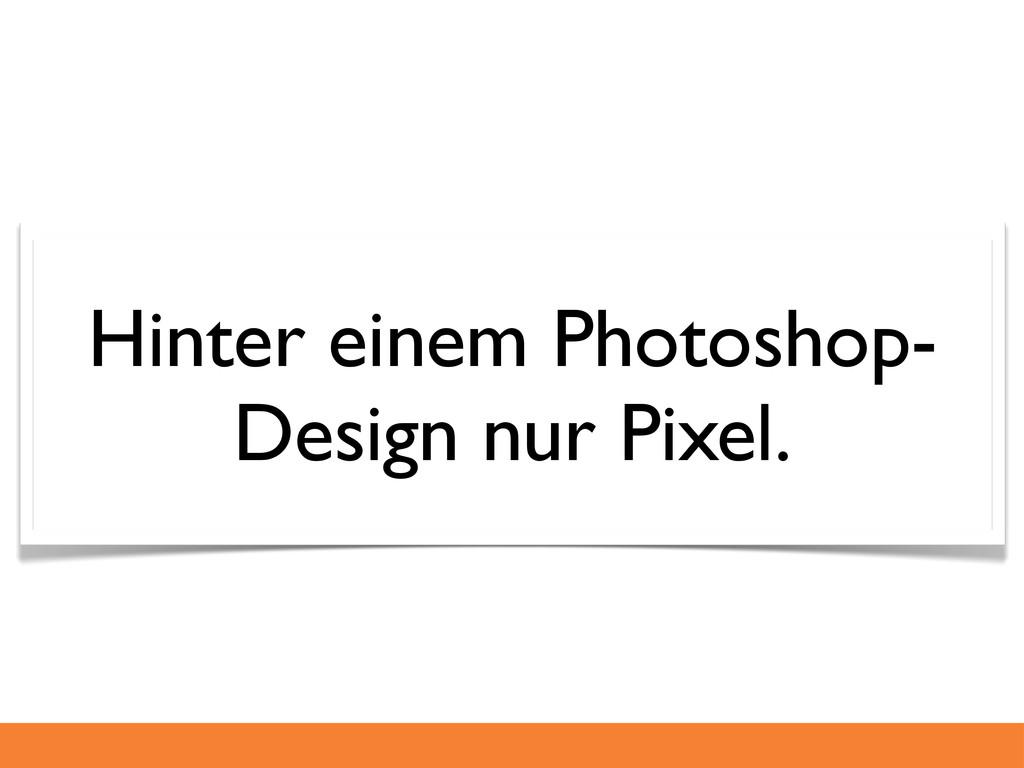 Hinter einem Photoshop- Design nur Pixel.