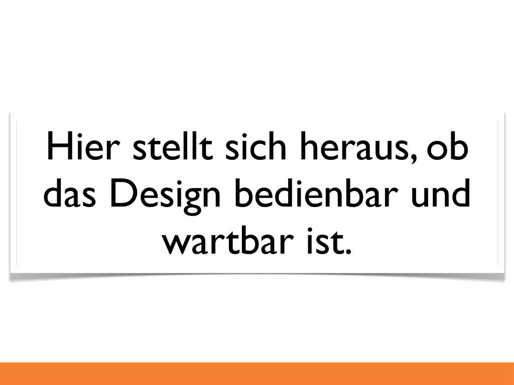 Hier stellt sich heraus, ob das Design bedienba...