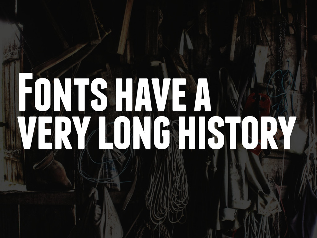 Fonts have a very long history