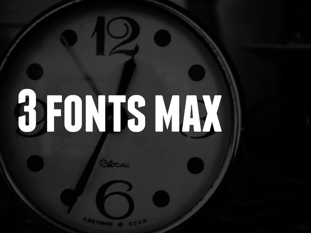 3 fonts max