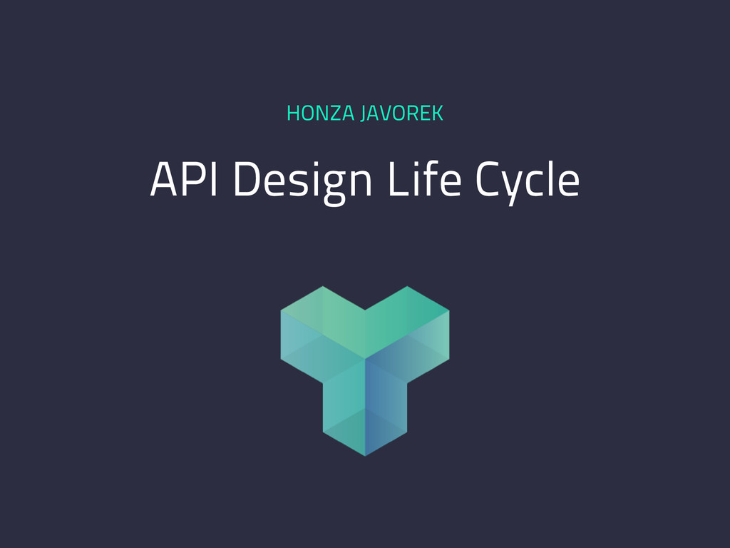 API Design Life Cycle HONZA JAVOREK