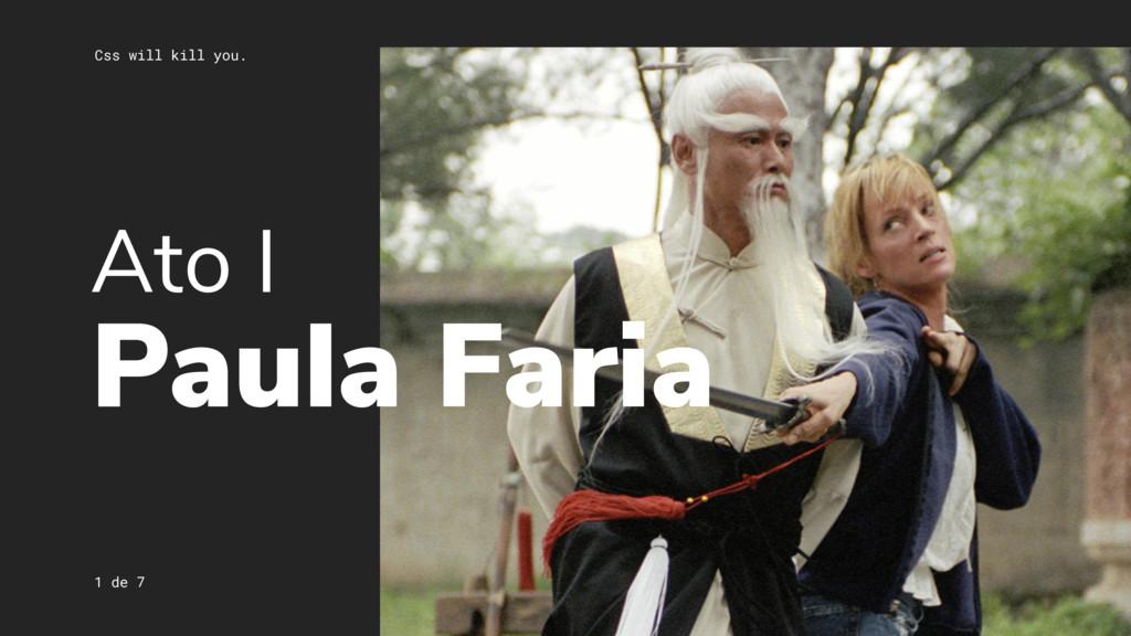 Css will kill you. 1 de 7 Ato I Paula Faria