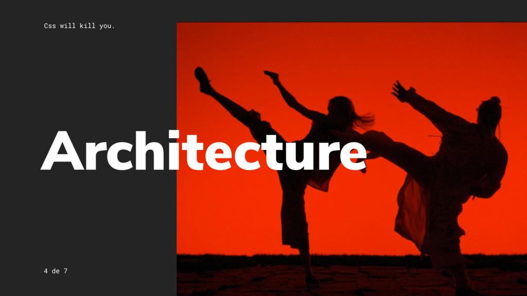 Css will kill you. 4 de 7 Architecture
