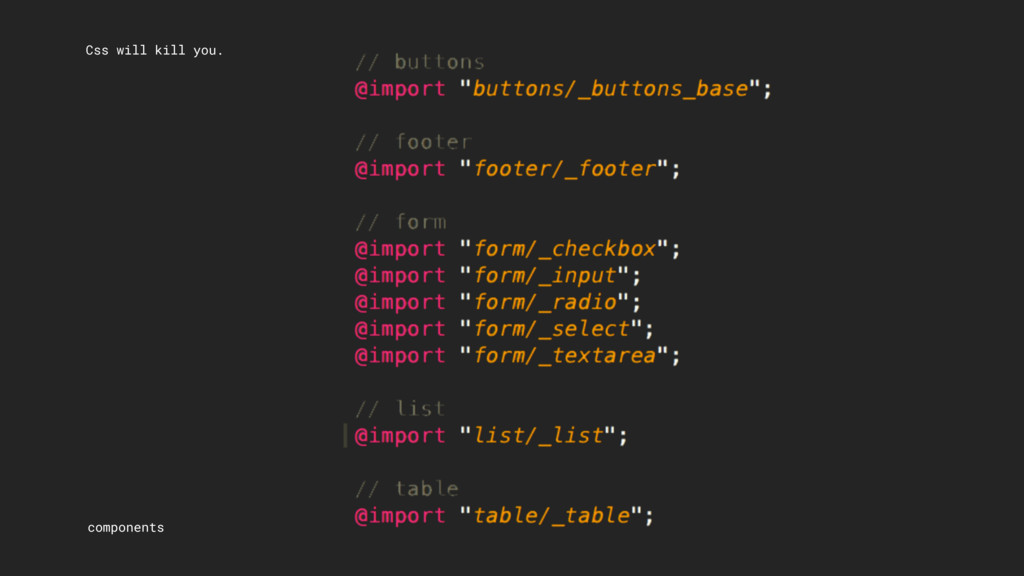 Css will kill you. components