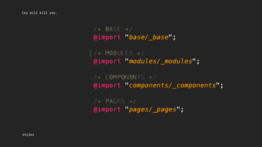 Css will kill you. styles