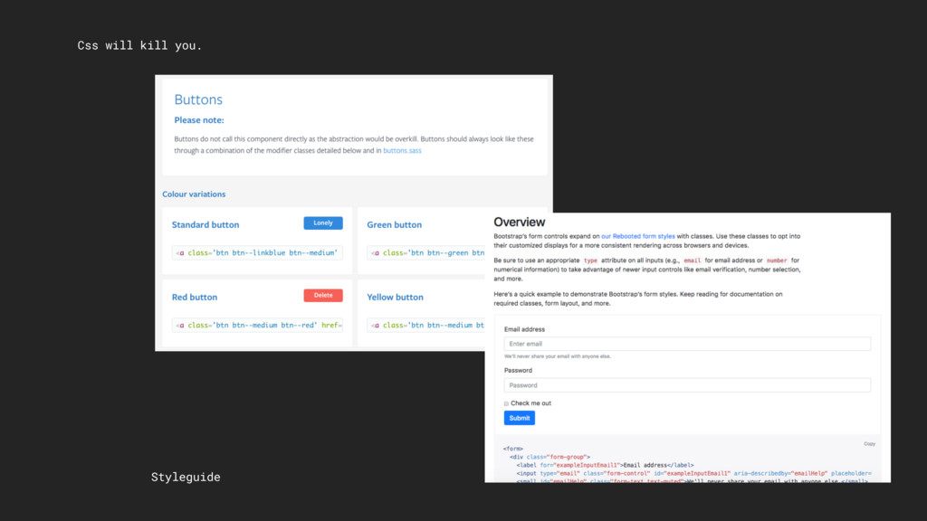 Css will kill you. Styleguide
