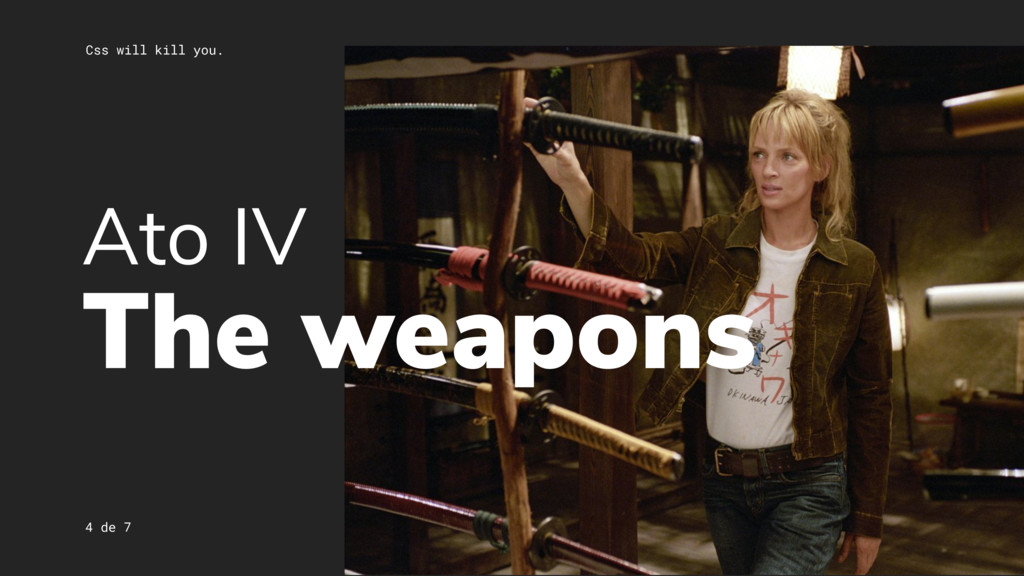 Css will kill you. 4 de 7 Ato IV The weapons